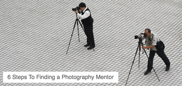 6 Steps To Finding a Photography Mentor