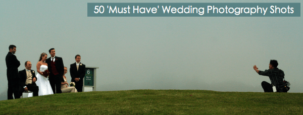 50 Must Have Wedding Photography Shots