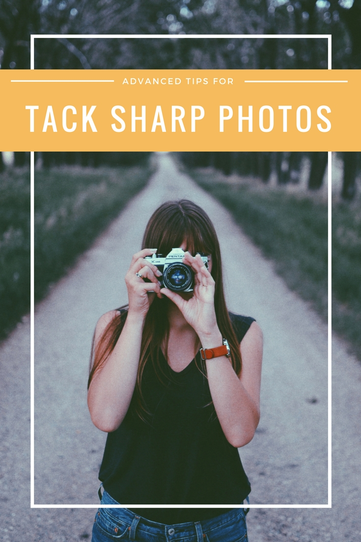 Advanced Tips for Tack Sharp Images