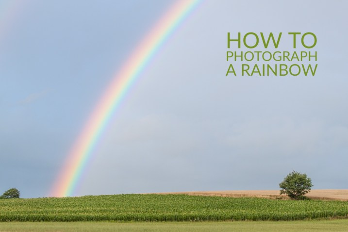 How to Photograph a Rainbow