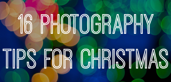 16 Digital Photography Tips for Christmas