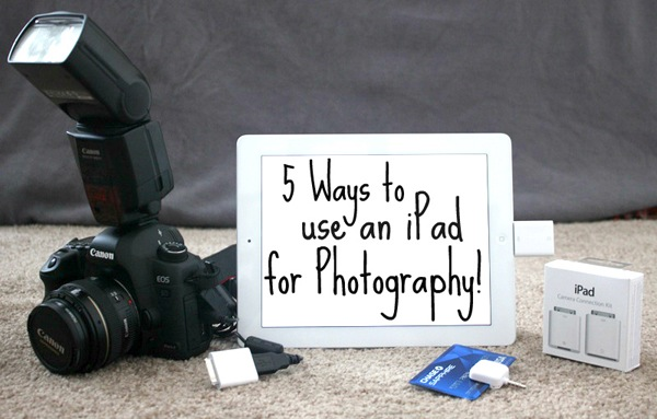 5 ways to use an iPad for photography-600.jpg