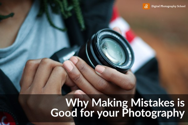 Why Making Mistakes is Good for your Photography