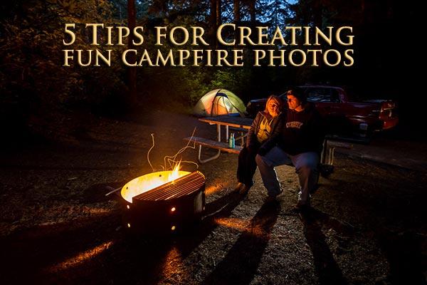 5 Tips for Creating fun Campfire Photos