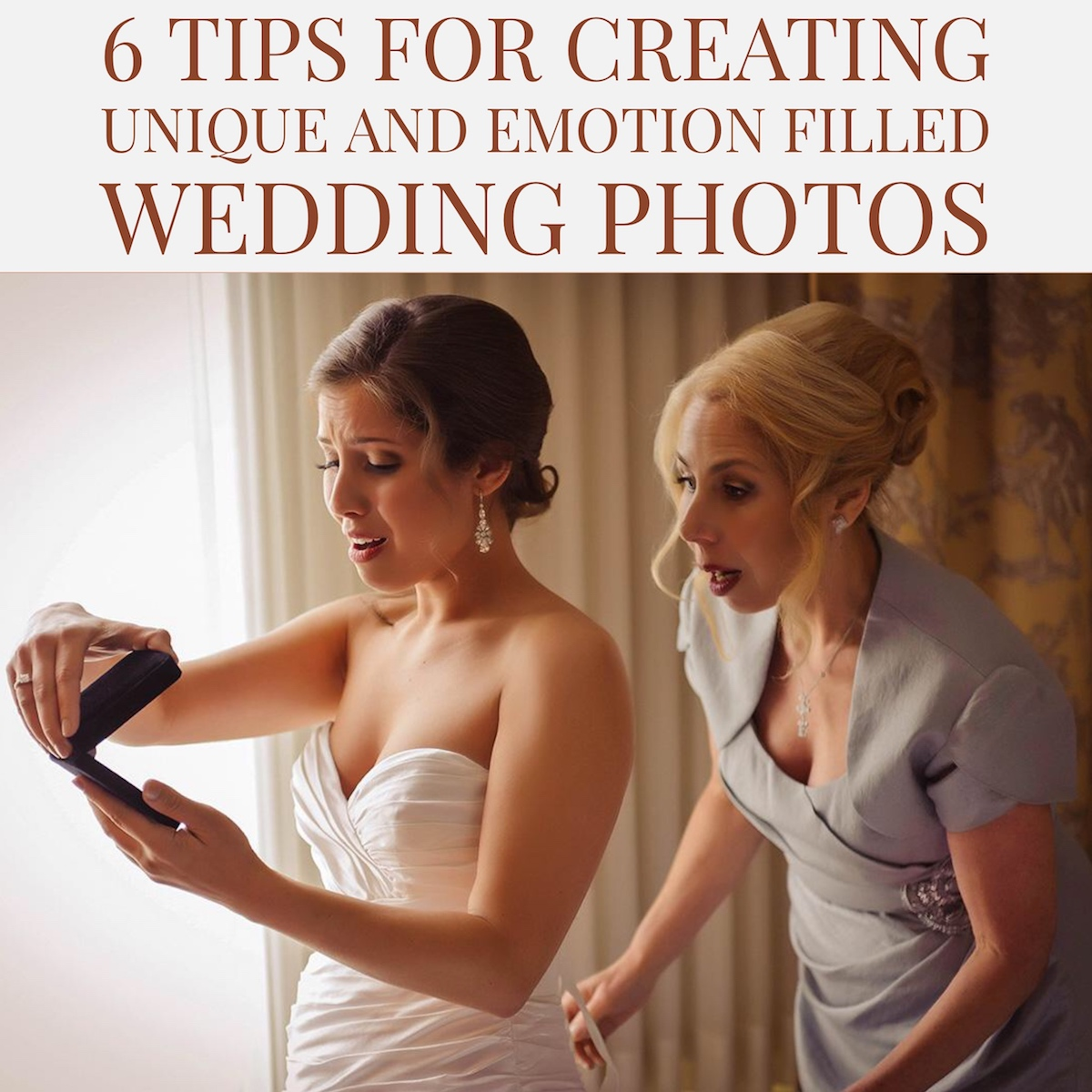 6 Tips for Creating Unique and Emotion Filled Wedding Photos