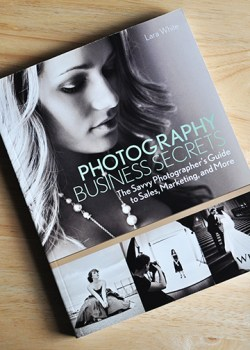 """Photography Business Secrets,"" by Lara White is a great business resource for any photographer looking to grow their business."