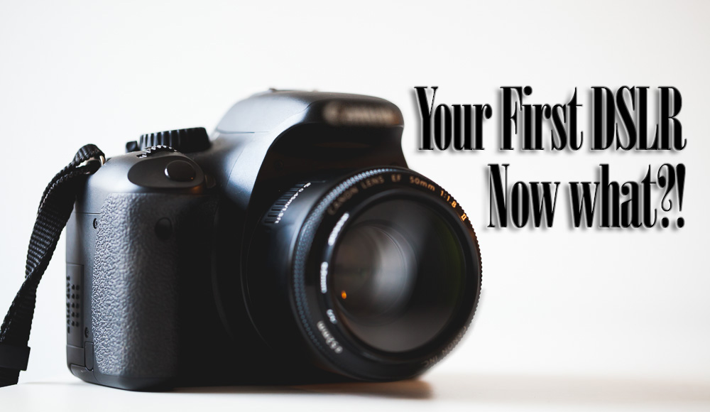 Your First DSLR - now what?! - Digital Photography School