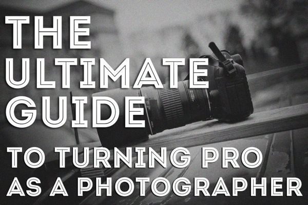 The Ultimate Guide to Going Pro as a Photographer