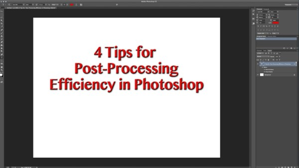 4 Tips for Post Processing Efficiency in Photoshop