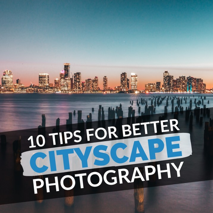 10 Tips for Better Cityscape Photography