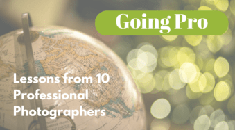 What it Takes to Go Pro – Lessons from 10 Professional Photographers