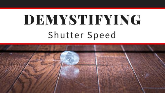 Demystifying Shutter Speed