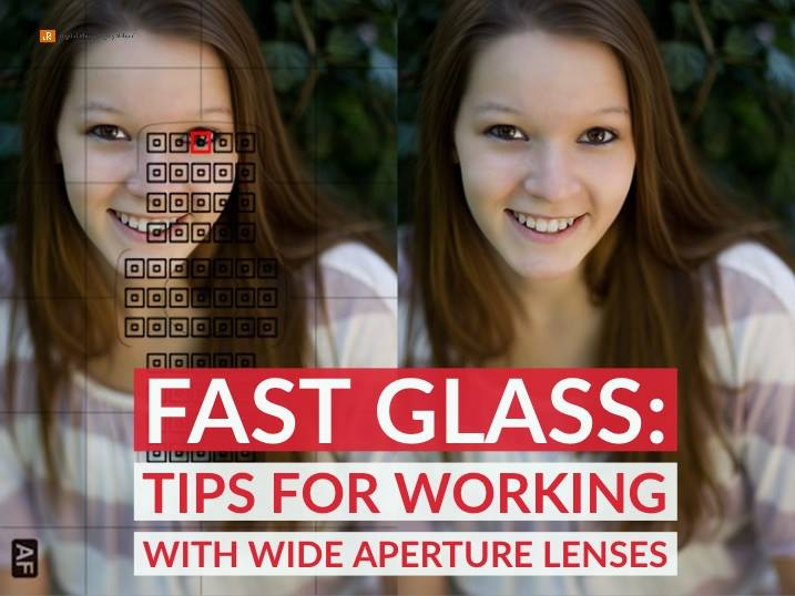Fast Glass: Tips for Working With Wide Aperture Lenses