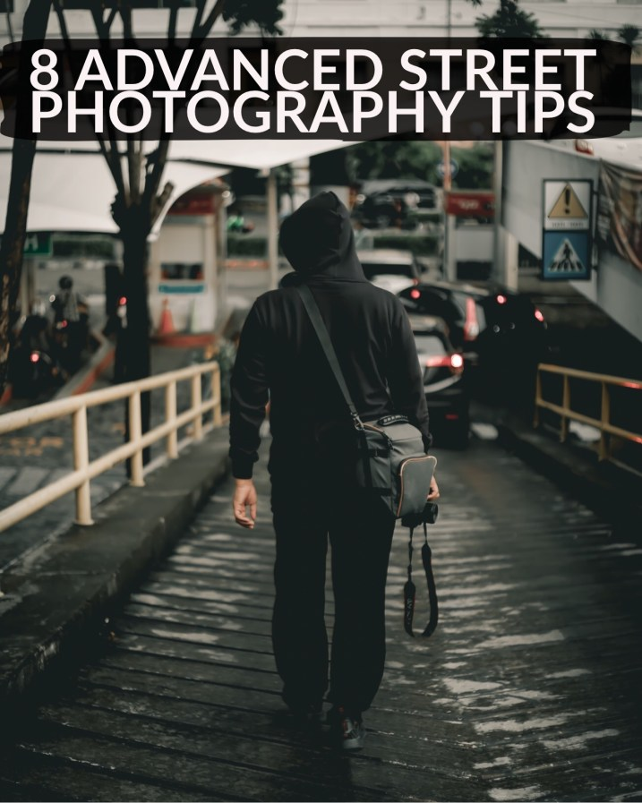 8 Advanced Street Photography Tips to Get You to the Next Level