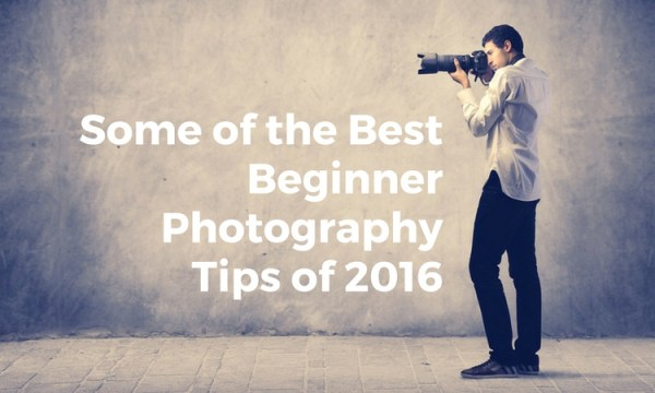Some of the Best Beginner Photography Tips of 2016