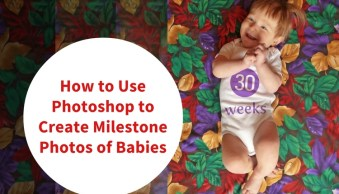How to Use Photoshop to Create Milestone Photos of Babies