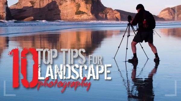 10 Hot Tips for Better Landscape Photography