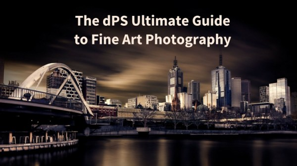 The dPS Ultimate Guide to Fine Art Photography