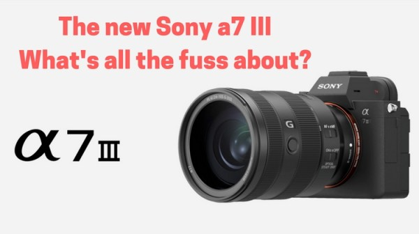 Introducing the new Sony a7 III – Let's see what all the fuss is about