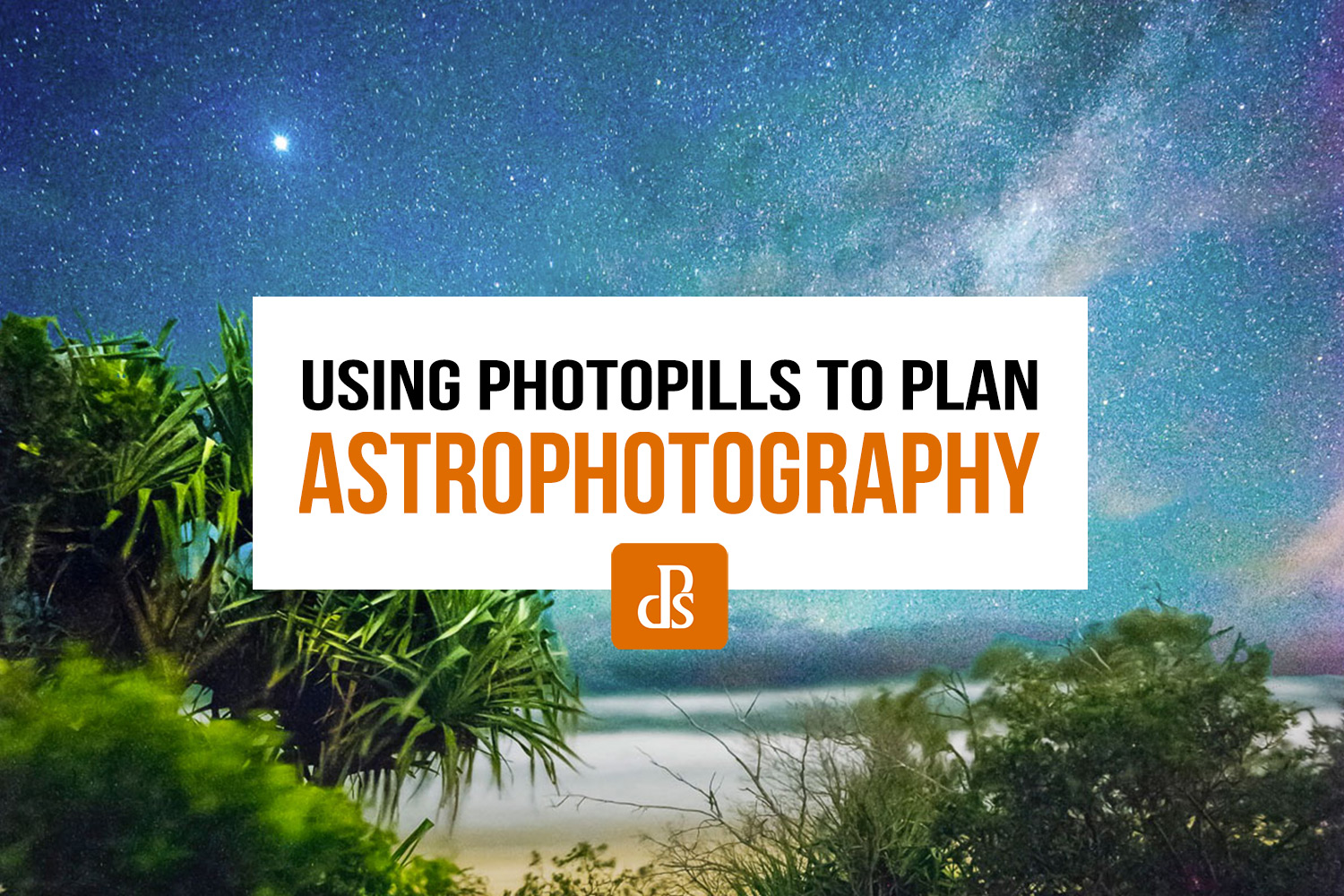 How To Plan Astrophotography With The Photopills App