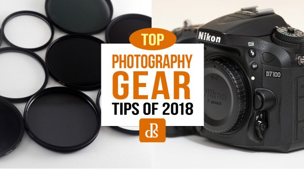 The dPS Top Photography Gear Tips of 2018