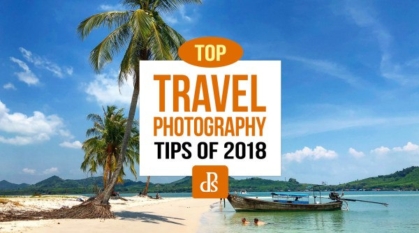 The dPS Top Travel Photography Tips of 2018
