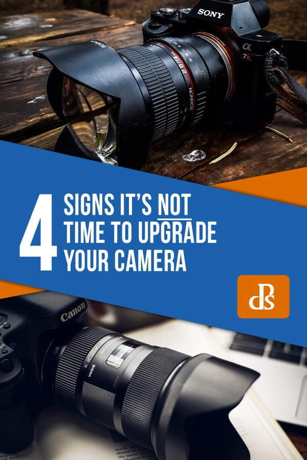 Four Signs it's NOT Time to Upgrade Your Camera