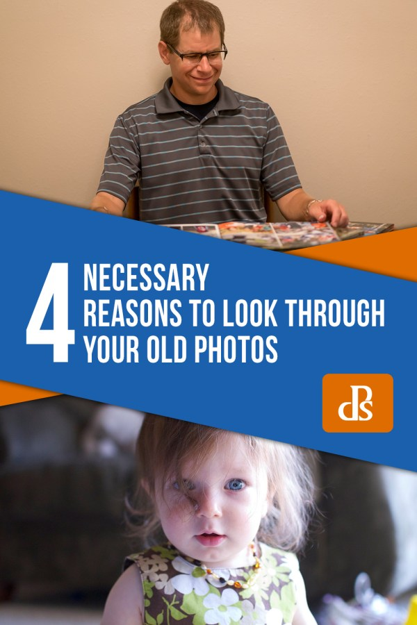 4 Necessary Reasons to Look Through Your Old Photos