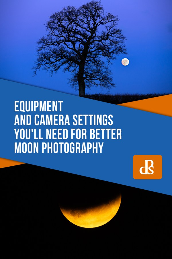 Equipment and Camera Settings You'll Need for Better Moon Photography