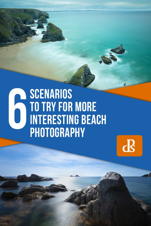 6 Scenarios to Try for More Interesting Beach Photography