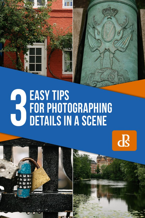 3 Easy Tips for Photographing Details in a Scene