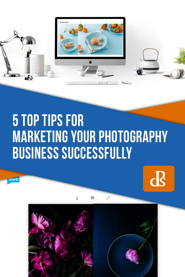 5 Top Tips for Marketing Your Photography Business Successfully
