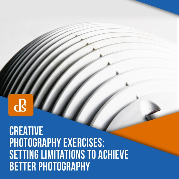 Creative Photography Exercises: Setting Limitations to Achieve Better Photography