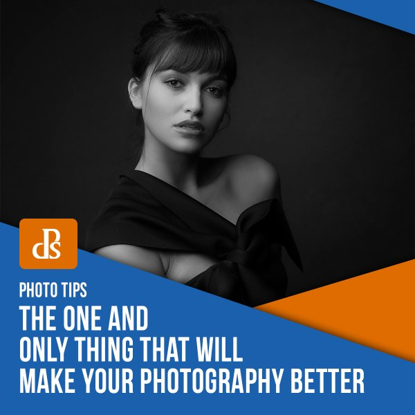 The One and Only Thing That Will Make Your Photography Better