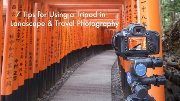 7 Tips for Using a Tripod in Landscape and Travel Photography