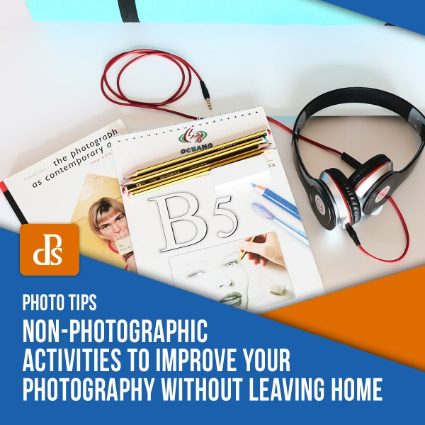 Non-Photographic Activities To Improve Your Photography Without Leaving Home