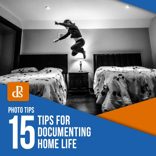 15 Tips for Documenting Home Life