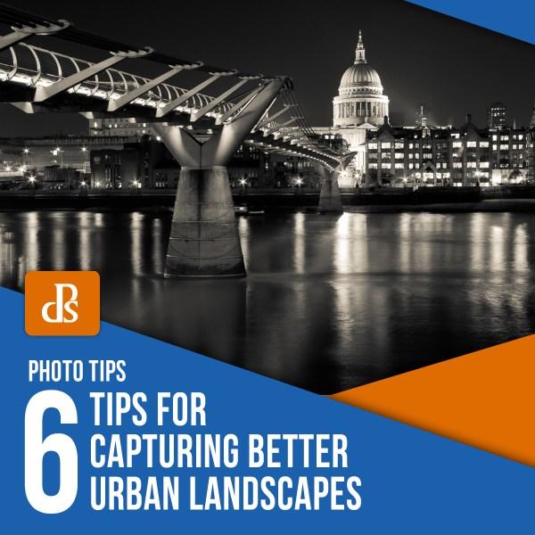 6 Tips For Capturing Better Urban Landscapes
