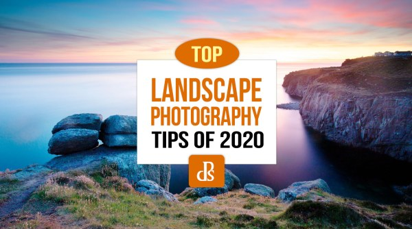 The dPS Top Landscape Photography Tips of 2020