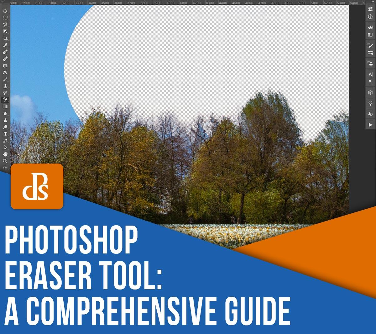 Photoshop Eraser Tool: a comprehensive guide