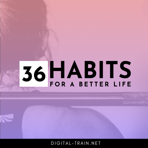 36 Habits For A Better Life