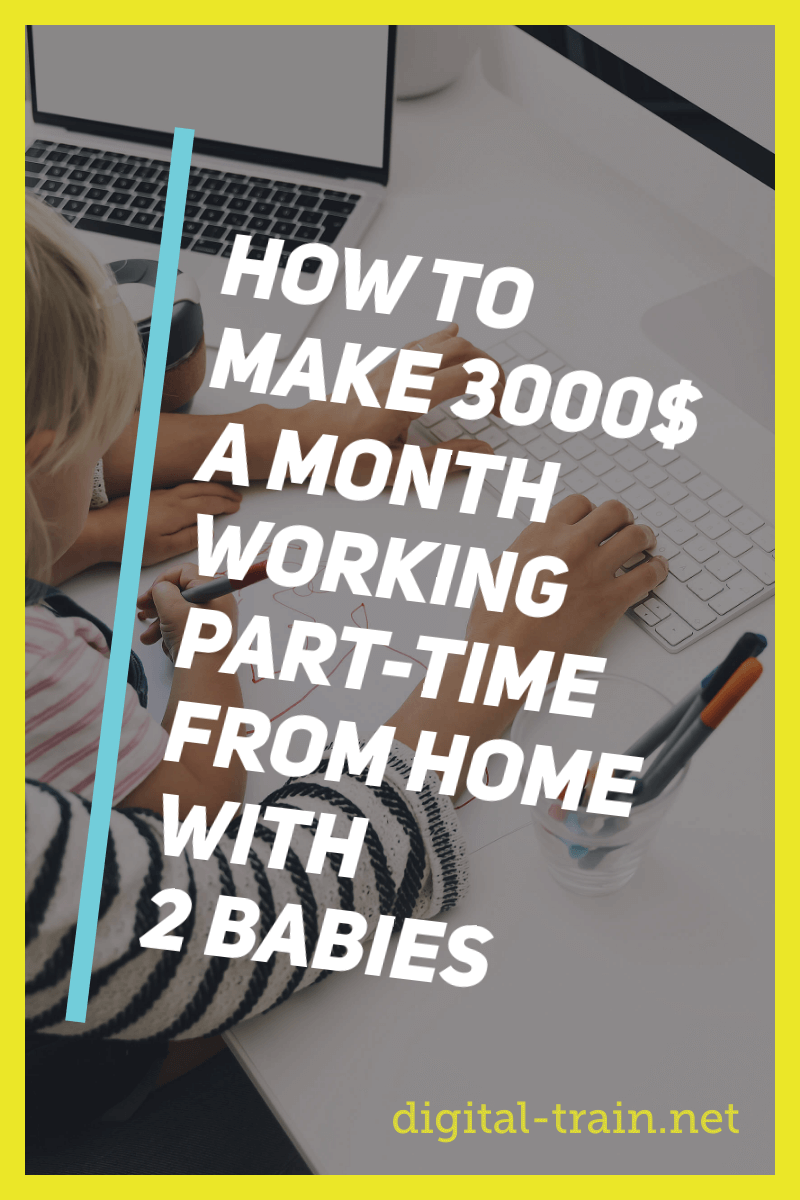 Digital Train How To Make 3000$ A Month Working Part Time From Home With 2 Babies + 179 Work From Home Job List (10)