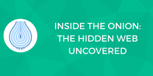 Deep Web, Dark Web, Tor and More: The Hidden Internet Uncovered