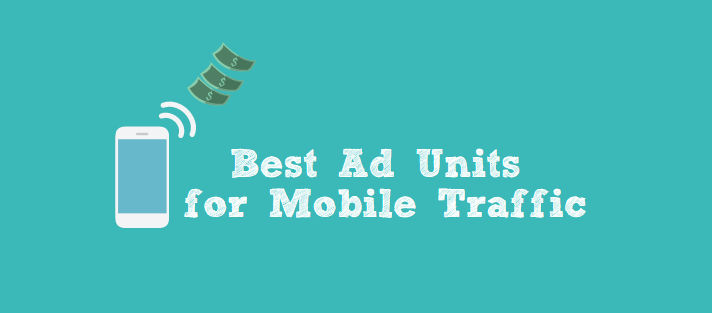 Best Ad Units for Mobile Traffic