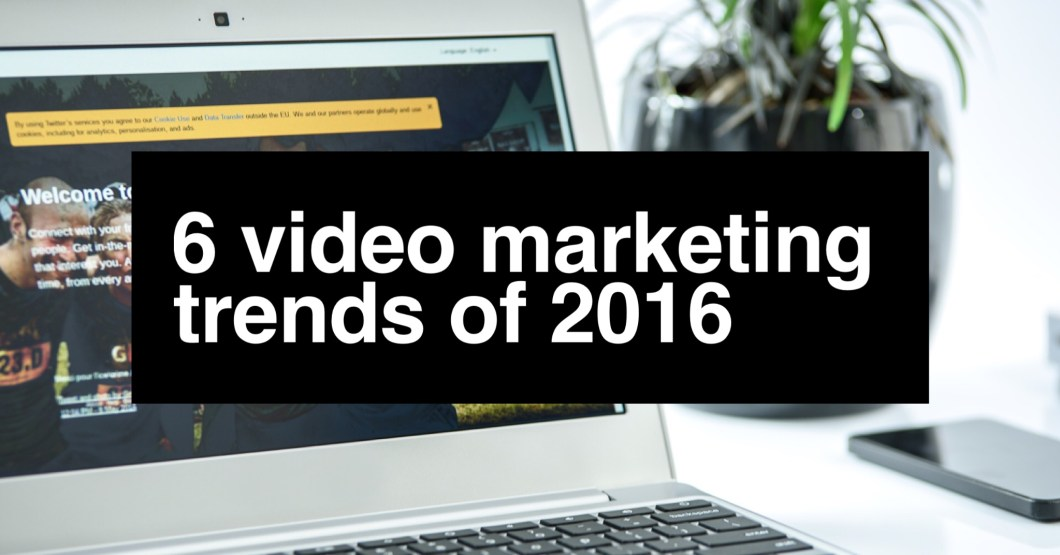 6 Video Marketing Trends of 2016 Cover