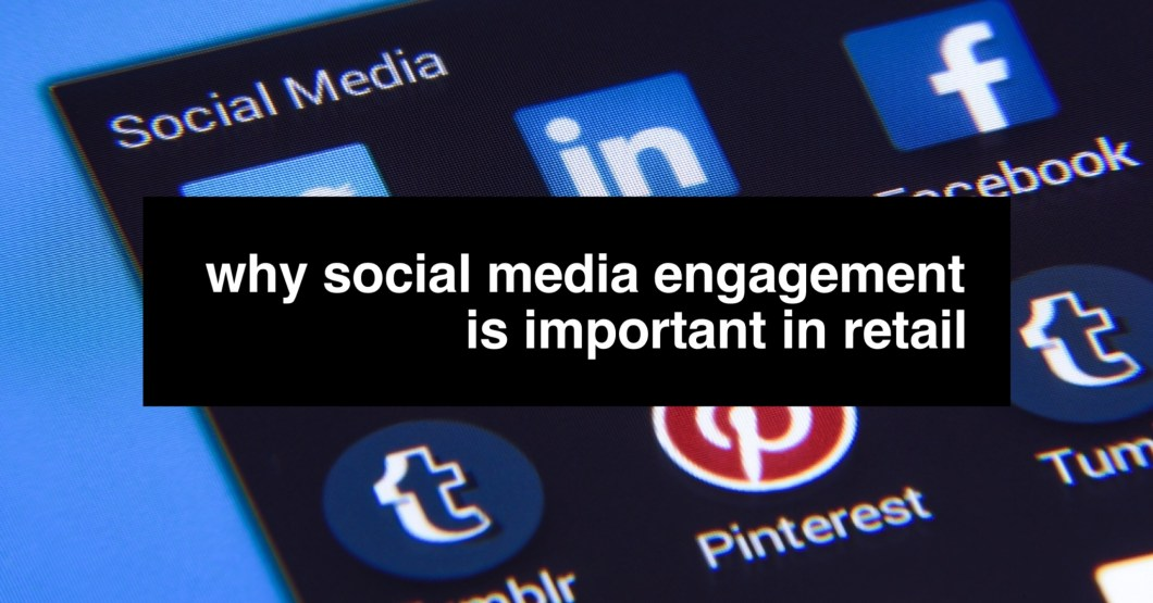 why-social-media-engagement-is-important-in-retail-header