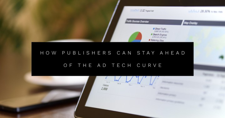 How Publishers Can Stay Ahead of the Ad Tech Curve