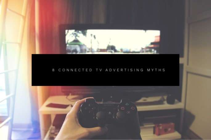 connected TV advertising myths
