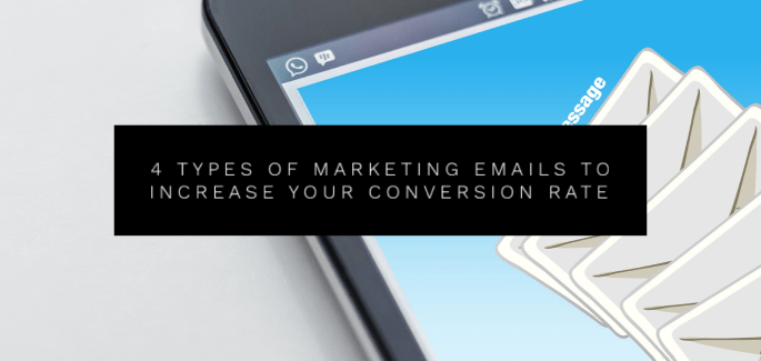 4 Types of Marketing Emails To Increase Your Conversion Rate
