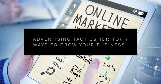 Advertising Tactics 101: Top 7 Ways to Grow Your Business